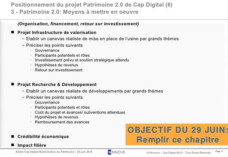 Positionnement du projet Patrimoine 2.0 de Cap Digital (8) 3 - Patrimoine 2.0: Moyens à mettre en oeuvre <ul><li>(Organisa...