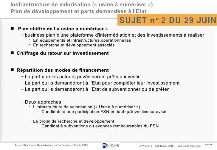 Insfrastructure de valorisation («usine à numériser»)  Plan de développement et parts demandées à l'Etat <ul><li>Plan ch...