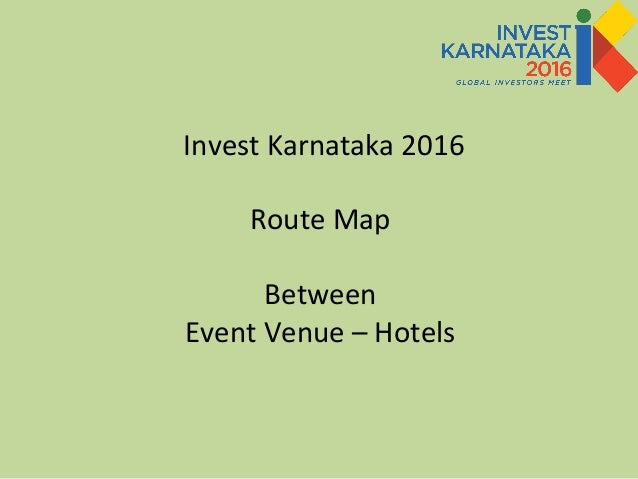 Invest Karnataka 2016 Route Map Between Event Venue – Hotels
