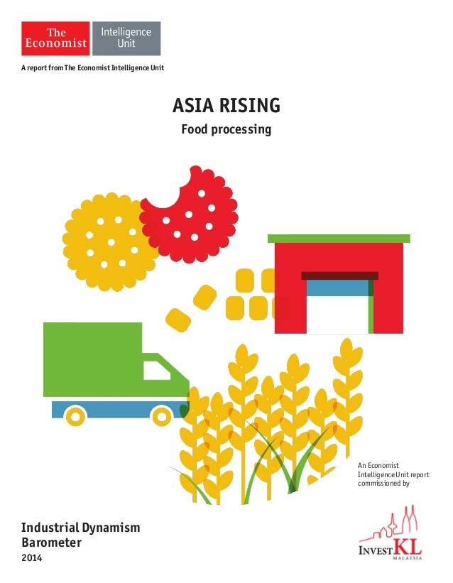 ASIA RISING Food processing An Economist Intelligence Unit report commissioned by Industrial Dynamism Barometer 2014 A rep...