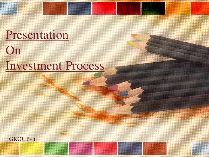Presentation OnInvestment Process<br />GROUP- 1<br />