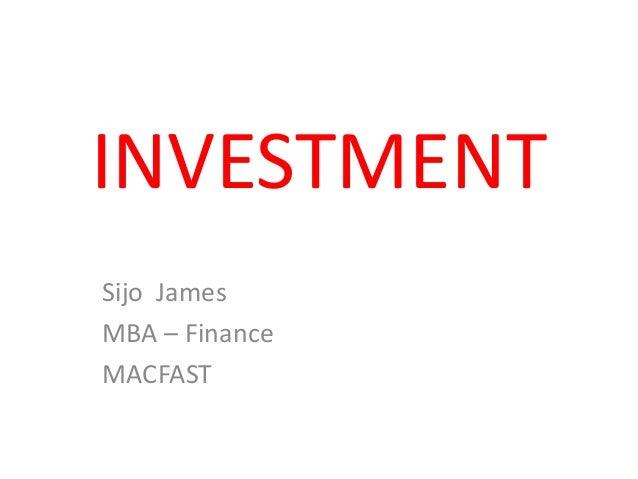 INVESTMENTSijo JamesMBA – FinanceMACFAST