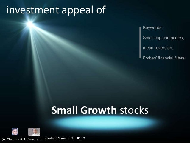 investment appeal of Keywords: Small cap companies, mean reversion, Forbes' financial filters  Small Growth stocks (A. Cha...