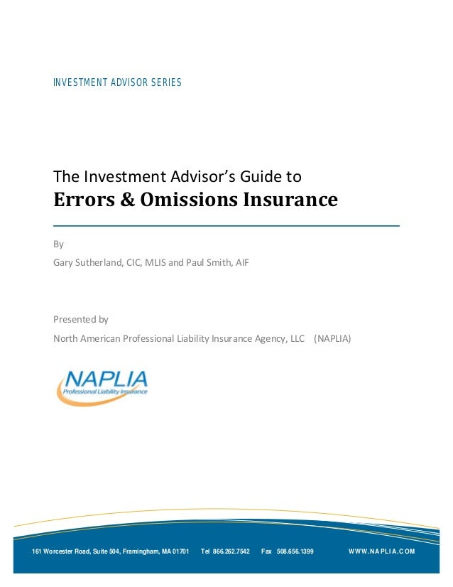 INVESTMENT ADVISOR SERIES The Investment Advisor's Guide to Errors & Omissions Insurance By Gary Sutherland, CIC, MLIS and...