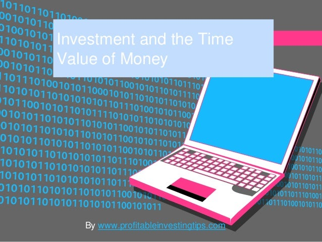 Investment and the TimeValue of Money   By www.profitableinvestingtips.com
