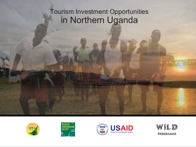 Tourism Investment Opportunities  Tourist Attractions and Investment in Northern Uganda Opportunities in Northern Uganda  ...