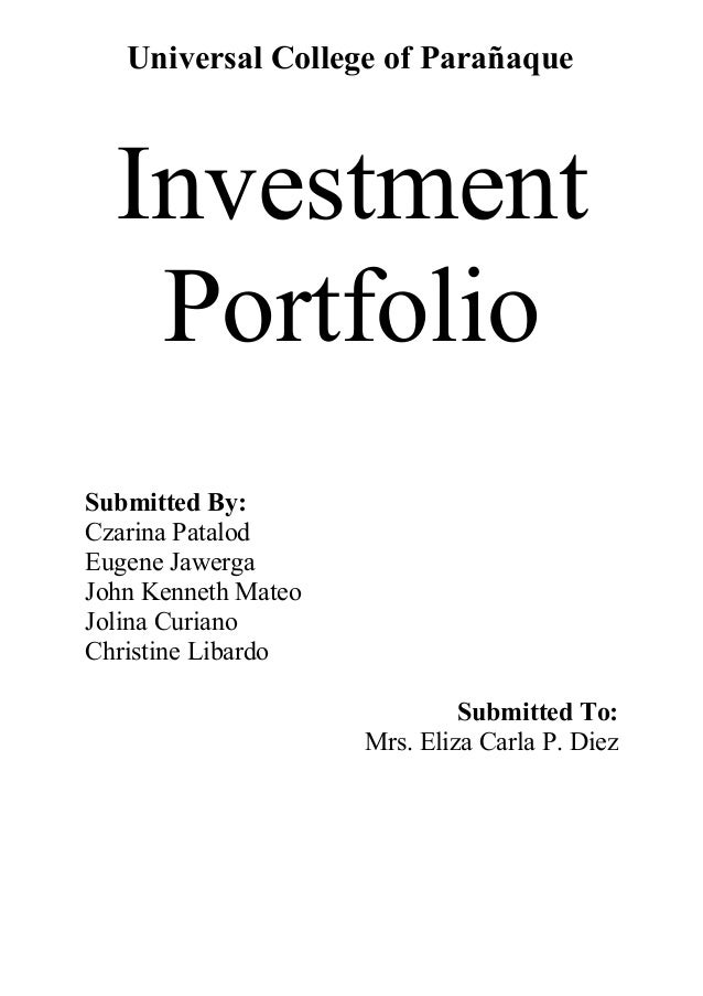 Universal College of Parañaque Investment Portfolio Submitted By: Czarina Patalod Eugene Jawerga John Kenneth Mateo Jolina...