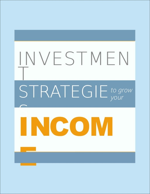 INVESTMENT STRATEGIES TO GROW YOUR INCOMEINVESTMENTSTRATEGIE                                     to grow                  ...