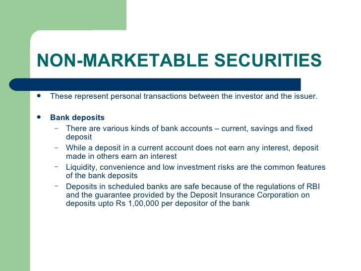 NON-MARKETABLE SECURITIES <ul><li>These represent personal transactions between the investor and the issuer. </li></ul><ul...