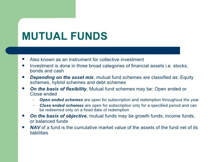 MUTUAL FUNDS <ul><li>Also known as an instrument for collective investment </li></ul><ul><li>Investment is done in three b...