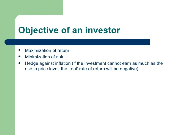 Objective of an investor <ul><li>Maximization of return </li></ul><ul><li>Minimization of risk </li></ul><ul><li>Hedge aga...