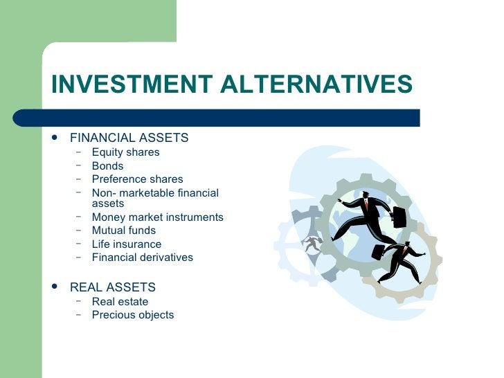 INVESTMENT ALTERNATIVES <ul><li>FINANCIAL ASSETS </li></ul><ul><ul><li>Equity shares </li></ul></ul><ul><ul><li>Bonds </li...
