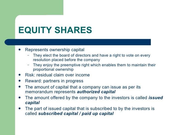 EQUITY SHARES <ul><li>Represents ownership capital </li></ul><ul><ul><li>They elect the board of directors and have a righ...