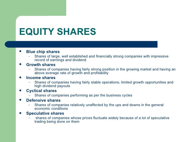 EQUITY SHARES <ul><li>Blue chip shares </li></ul><ul><ul><li>Shares of large, well established and financially strong comp...