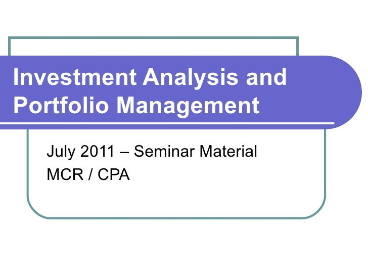 Investment Analysis and Portfolio Management July 2011 – Seminar Material MCR / CPA