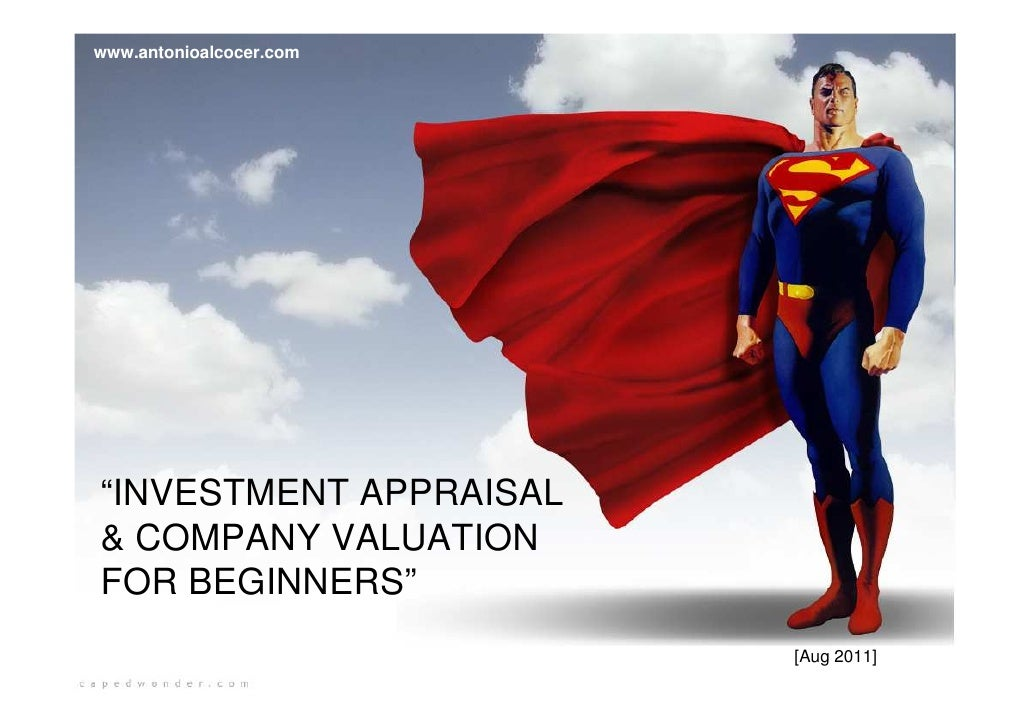 "www.antonioalcocer.com""INVESTMENT APPRAISAL& COMPANY VALUATIONFOR BEGINNERS""                         [Aug 2011]"
