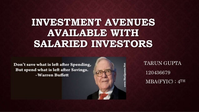 INVESTMENT AVENUES AVAILABLE WITH SALARIED INVESTORS TARUN GUPTA 120436679 MBA(FYIC) ; 4TH YEAR