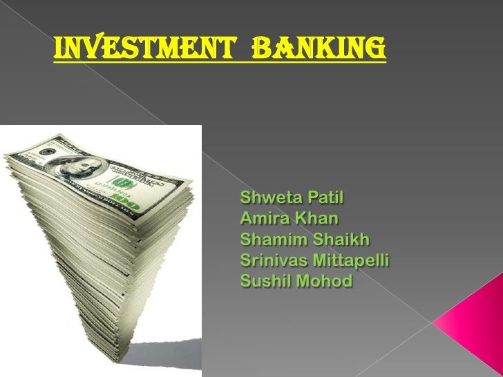 Investment  banking<br />ShwetaPatil<br />Amira Khan<br />ShamimShaikh<br />Srinivas Mittapelli<br />Sushil Mohod<br />