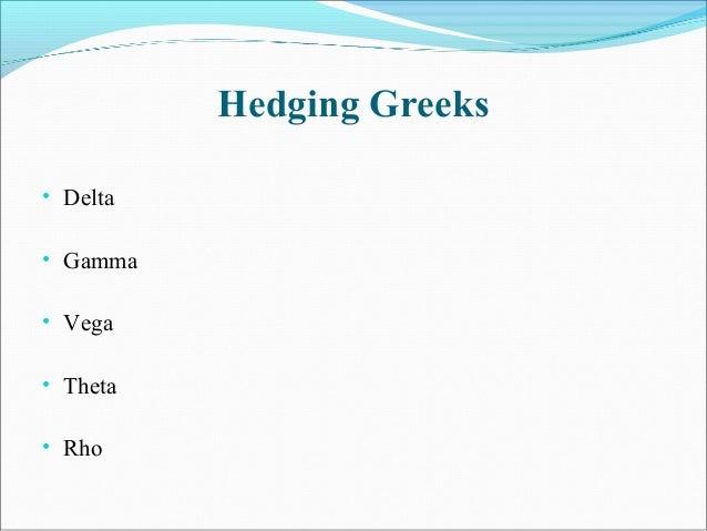 Hedging Greeks • Delta • Gamma • Vega • Theta • Rho