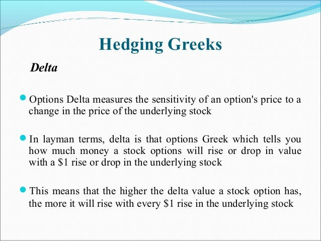 Hedging Greeks Delta Options Delta measures the sensitivity of an option's price to a change in the price of the underlyi...