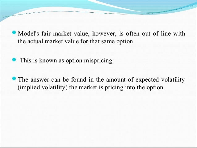 Model's fair market value, however, is often out of line with the actual market value for that same option  This is know...