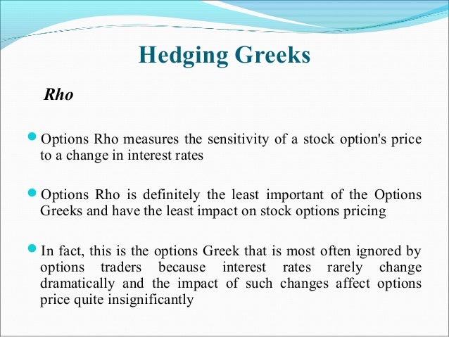 Hedging Greeks Rho Options Rho measures the sensitivity of a stock option's price to a change in interest rates Options ...