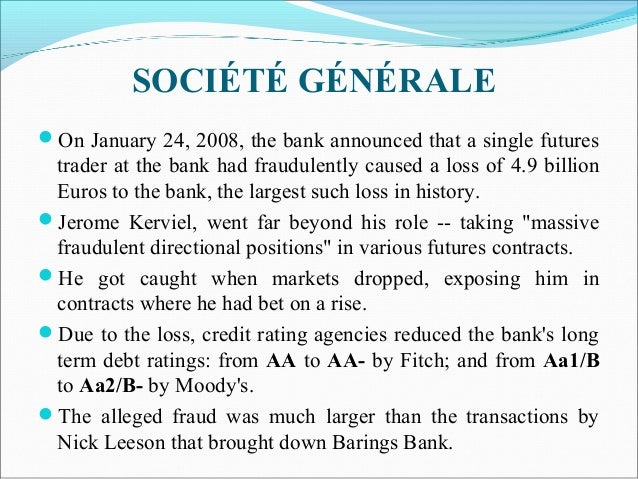 SOCIÉTÉ GÉNÉRALE On January 24, 2008, the bank announced that a single futures trader at the bank had fraudulently caused...