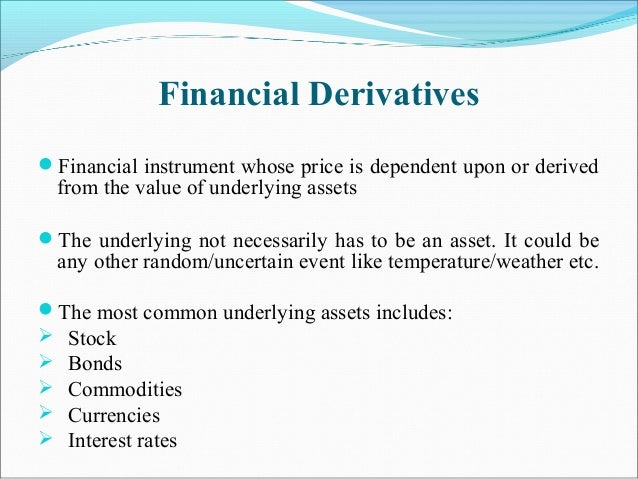 Financial Derivatives Financial instrument whose price is dependent upon or derived from the value of underlying assets ...