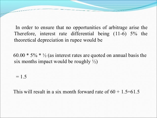 In order to ensure that no opportunities of arbitrage arise the Therefore, interest rate differential being (11-6) 5% the ...