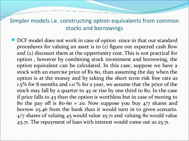 Simpler models i.e. constructing option equivalents from common stocks and borrowings DCF model does not work in case of ...