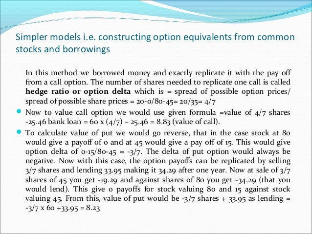 Simpler models i.e. constructing option equivalents from common stocks and borrowings In this method we borrowed money and...