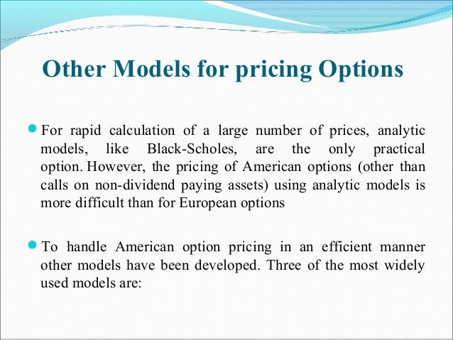 Other Models for pricing Options For rapid calculation of a large number of prices, analytic models, like Black-Scholes, ...
