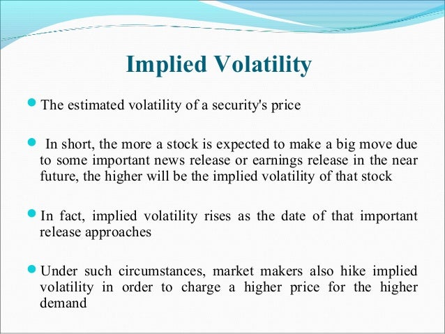 Implied Volatility The estimated volatility of a security's price  In short, the more a stock is expected to make a big ...