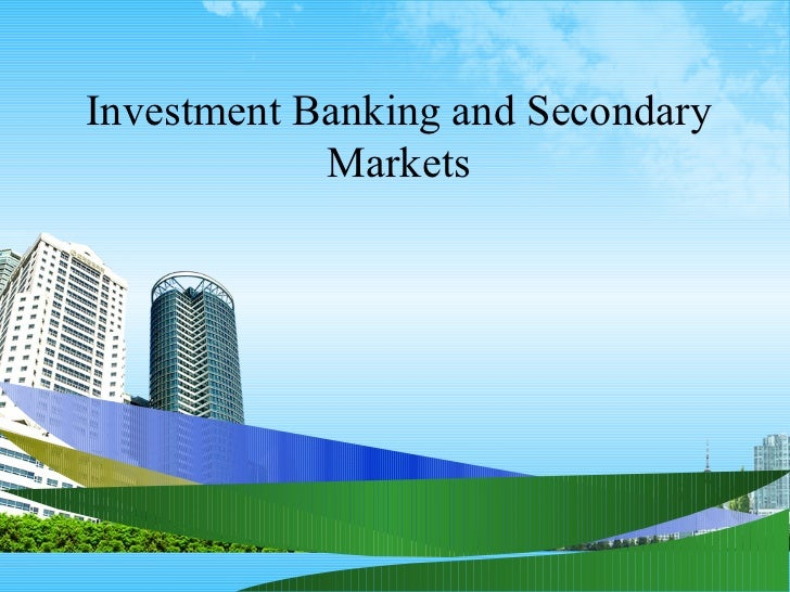 Investment Banking and Secondary Markets