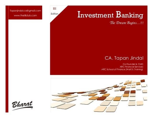 Tapanjindal.ca@gmail.com www.theIBclub.com  III Edition  Investment Banking The Dream Begins…!!!  CA. Tapan Jindal Co-Foun...