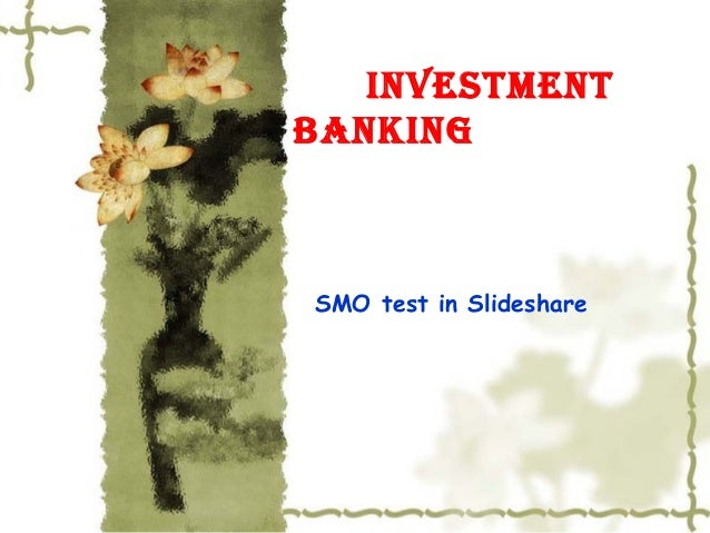 Investment bankIng SMO test in Slideshare
