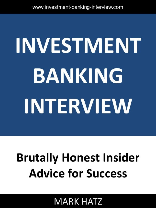 www.investment-banking-interview.com  INVESTMENT BANKING INTERVIEW Brutally Honest Insider Advice for Success MARK HATZ  1