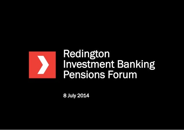 Redington Investment Banking Pensions Forum 8 July 2014
