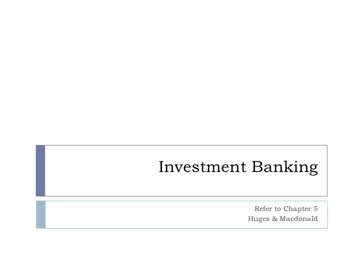 Investment Banking           Refer to Chapter 5          Huges & Macdonald