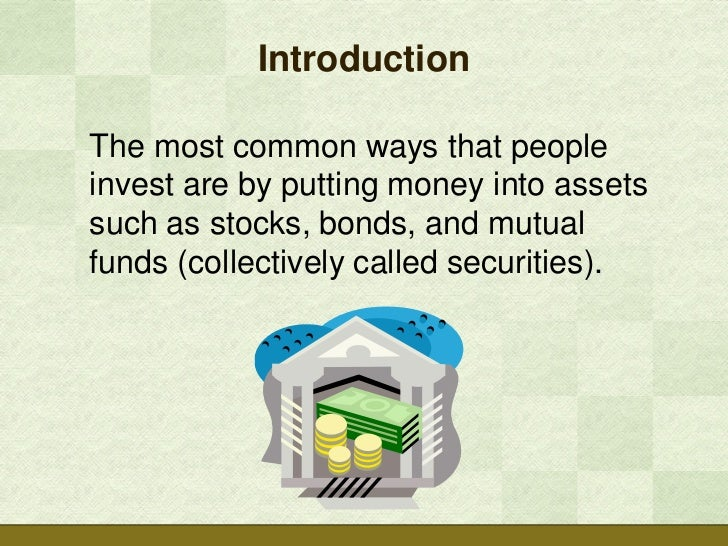 IntroductionThe most common ways that peopleinvest are by putting money into assetssuch as stocks, bonds, and mutualfunds ...