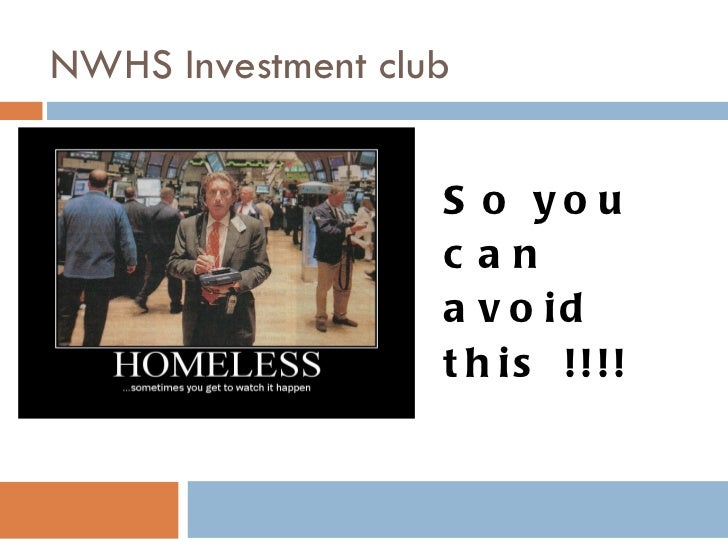 NWHS Investment club So you can avoid this !!!!