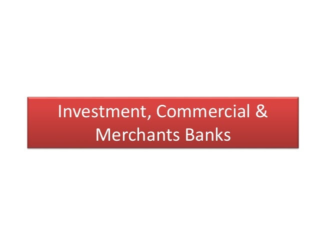 Investment, Commercial & Merchants Banks