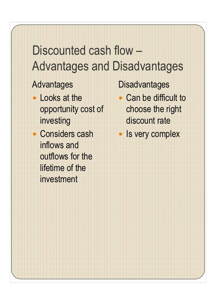 advantages and disadvantages of discounted cash flow Advantages and limitations of the discounted cash flow to firm valuation  advantages and limitations of these two approaches to assess the firm value the  discounted cash flows and discounted residual period, the value of equity is obtained.