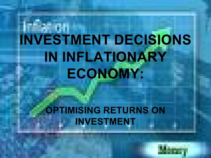 INVESTMENT DECISIONS IN INFLATIONARY ECONOMY: OPTIMISING RETURNS ON INVESTMENT