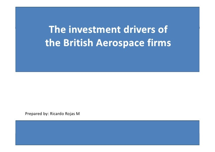 """The investment drivers of                  the British Aerospace firms        Prepared by: Ricardo Rojas M    """"The Investm..."""
