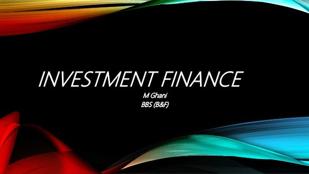INVESTMENT FINANCE M Ghani BBS (B&F)