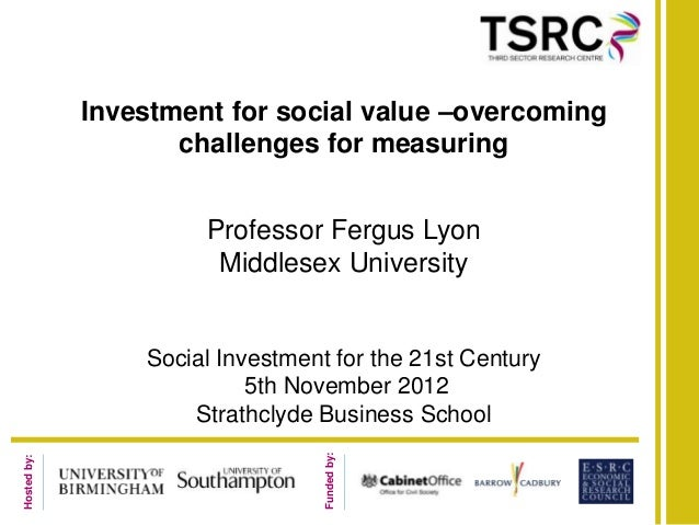 Hostedby:Fundedby:Investment for social value –overcomingchallenges for measuringProfessor Fergus LyonMiddlesex University...