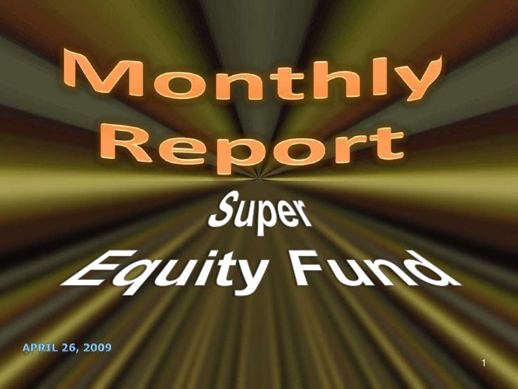 Monthly Report<br />Super Equity Fund<br />April 26, 2009<br />1<br />
