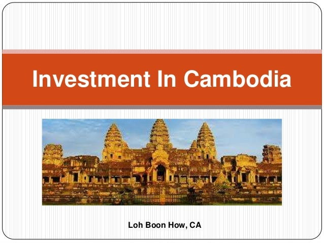 Investment In Cambodia Loh Boon How, CA