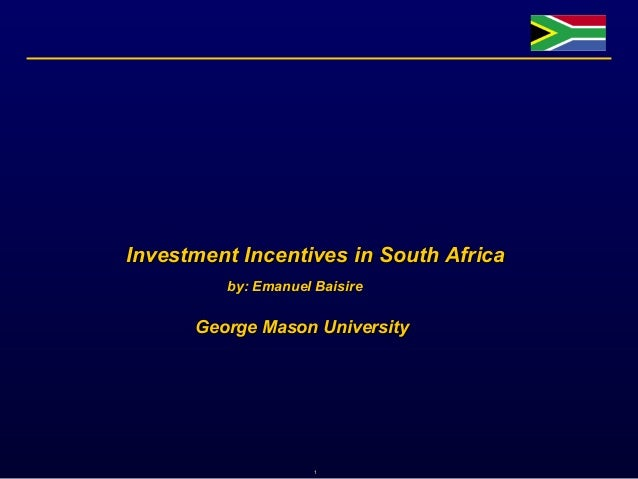 Investment Incentives in South Africa by: Emanuel Baisire  George Mason University  1